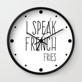 Speak French Fries Funny Quote Wall Clock