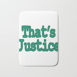 "Show your funny side with this simple yet catchy tee design with text ""That's Justice"" Bath Mat"