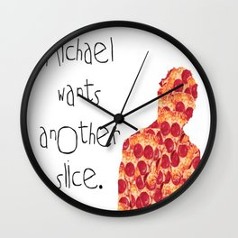 Michael Wants Another Slice Wall Clock