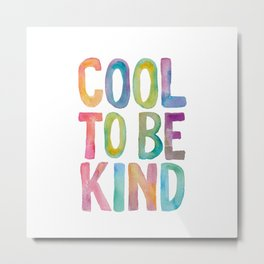 Cool to Be Kind Metal Print