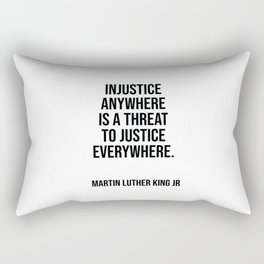 Injustice anywhere is a threat to justice everywhere. Rectangular Pillow