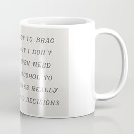 Not To Brag But I Don't Need Alcohol To Make Bad Decisions Coffee Mug