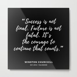 """ Failure is not fatal. It's the courage to continue that counts."" — Winston Churchill Metal Print"