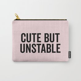 Cute But Unstable Funny Quote Carry-All Pouch
