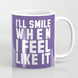 I'LL SMILE WHEN I FEEL LIKE IT (Ultra Violet) Coffee Mug