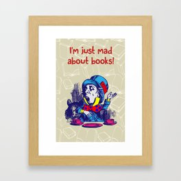 I'm Just Mad About Books - Mad Hatter in Alice in Wonderland Framed Art Print