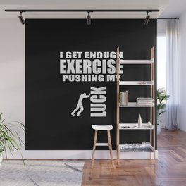 i get enough exercise funny quote Wall Mural