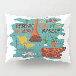 I deserve the world Pillow Sham