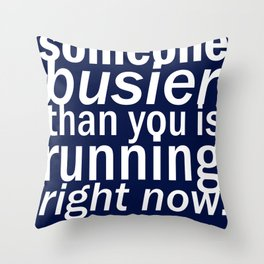 someone busier than you.. Throw Pillow
