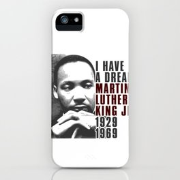 I Have a Dream Martin Luther King Jr iPhone Case