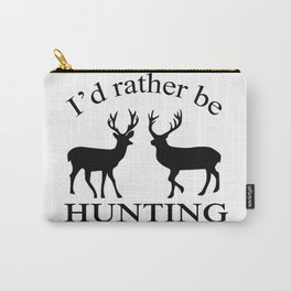 I'd rather be hunting Carry-All Pouch