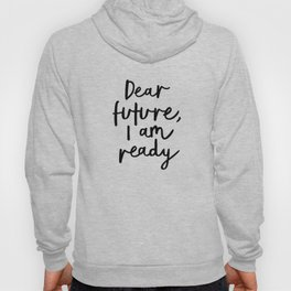 Dear Future I Am Ready modern black and white minimalist typography poster home room wall decor Hoody