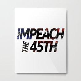 Impeach the 45th Metal Print