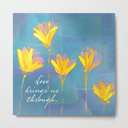 Love Brings Us Through 2 Metal Print