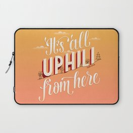 It's All Uphill From Here Laptop Sleeve