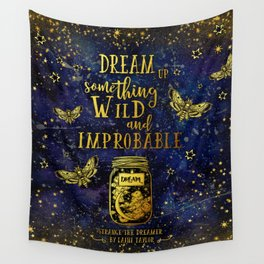 Dream Up Something Wild and Improbable (Strange The Dreamer) Wall Tapestry