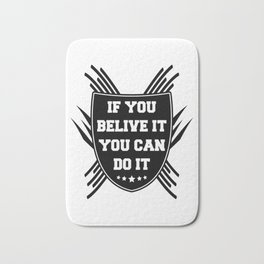 If you belive it you can do it Bath Mat