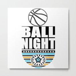 BALL NIGHT  Metal Print