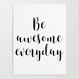 Be Awesome Everyday, Motivational Quote, Inspirational Quote Poster