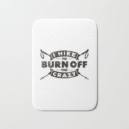 I Hike To Burn Off The Crazy Gift Bath Mat