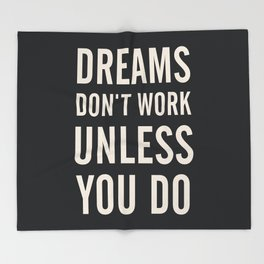 Dreams don't work unless You Do. Quote typography, to inspire, motivate, boost, overcome difficulty Throw Blanket