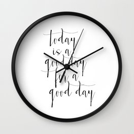Printable Poster, Today Is a Good Day For A Good Day, Typography poster, Motivational Print Wall Clock