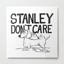 Stanley Don't Care Metal Print