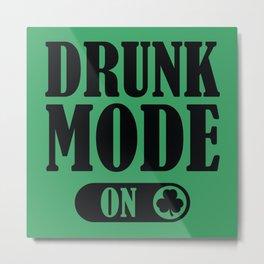 Drunk Mode On Metal Print