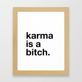 Karma is a bitch. Framed Art Print