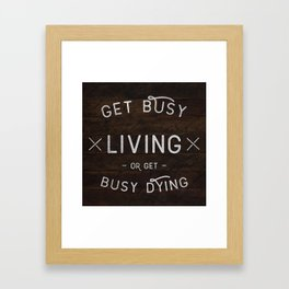 Get Busy Living or Get Busy Dying  Framed Art Print