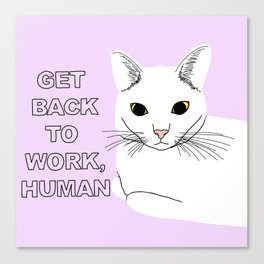 GET BACK TO WORK, HUMAN Canvas Print
