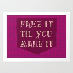Fake It Til You Make It! Art Print