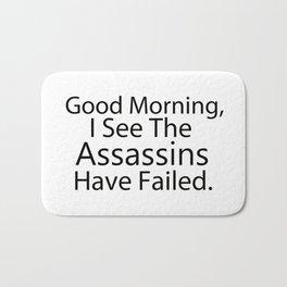 Good Morning, I See The Assassins Have Failed Bath Mat