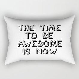 The Time To Be Awesome Is Now, Awesome Quote, Kid Quote Rectangular Pillow