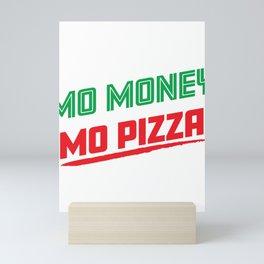 Mo Money Mo Pizza Funny Food Lover Pun Mini Art Print