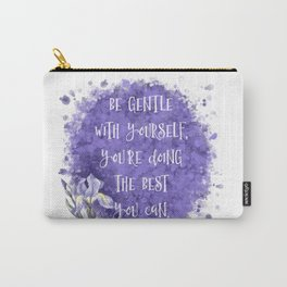 Be Gentle With Yourself You're Doing The Best You Can Carry-All Pouch