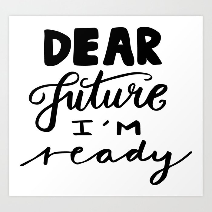 Motivational Quotes Dear Future Im Ready Art Print By