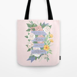 In A Field of Roses She Is A Wildflower Tote Bag
