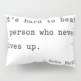 It is hard to beat a person who never gives up Pillow Sham