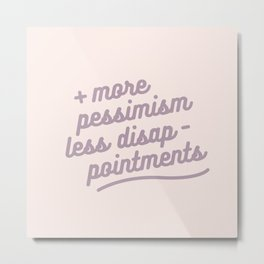more pessimism, less disappointments Metal Print