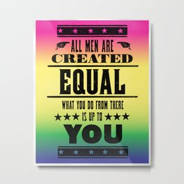 All Men Are Created Equal Metal Print