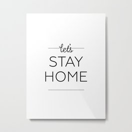 Let's Stay Home // Typography // Black and White Metal Print