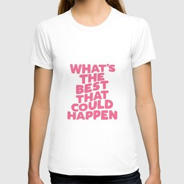What's The Best That Could Happen T-shirt