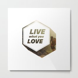 Live What You Love Metal Print