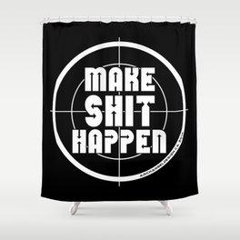 MAKE SHIT HAPPEN Shower Curtain