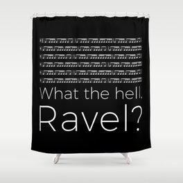 What the hell, Ravel? (black) Shower Curtain