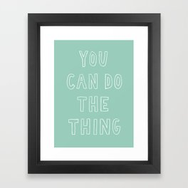 You Can Do The Thing Framed Art Print