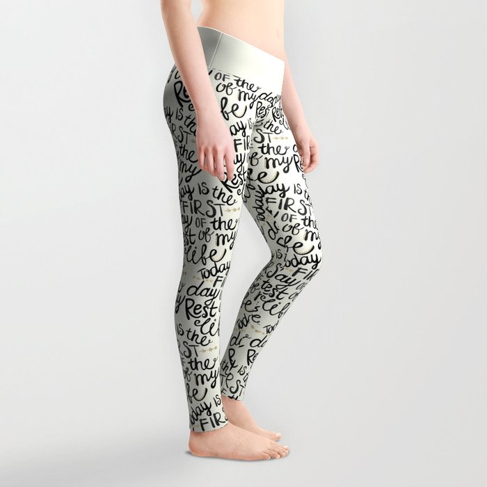Today Is The First Day Of The Rest Of  Your Life Leggings