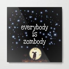 Everybody is Zombody Metal Print