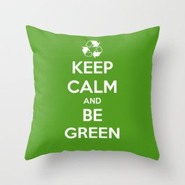 Keep Calm and Be Green Throw Pillow